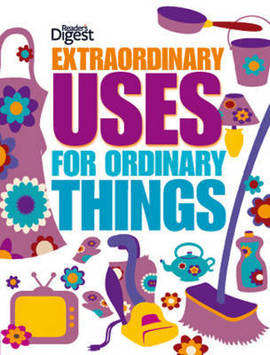 Extraordinary Uses for Ordinary Things by Reader's Digest