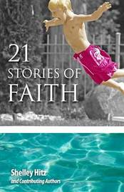 21 Stories of Faith by Shelley Hitz