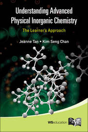 Understanding Advanced Physical Inorganic Chemistry: The Learner's Approach by Jeanne Tan