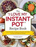 The I Love My Instant Pot Recipe Book by Michelle Fagone