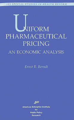 Uniform Pharmaceutical Pricing by Ernst R Berndt