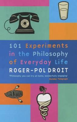 101 Experiments in the Philosophy of Everyday Life by Roger-Pol Droit image
