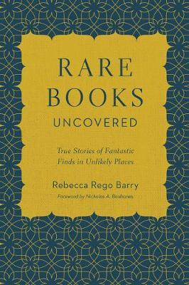 Rare Books Uncovered by Rebecca Rego Barry