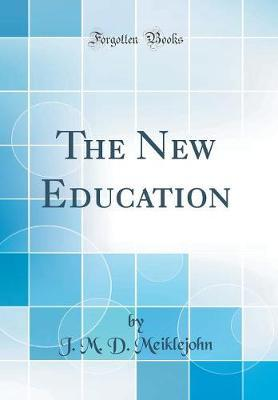The New Education (Classic Reprint) by J M D Meiklejohn image