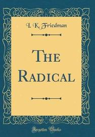 The Radical (Classic Reprint) by I K Friedman image