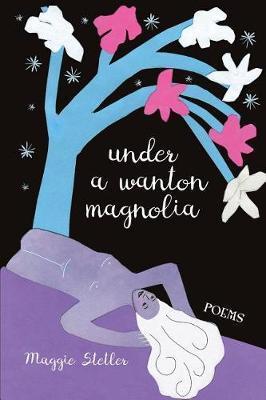 Under a Wanton Magnolia by Maggie Stetler