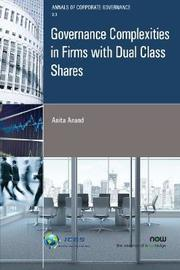 Governance Complexities in Firms with Dual Class Shares by Anita Anand