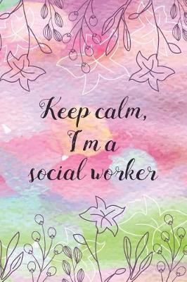 Keep calm, I'm a social worker by Beautiful Useful Journal