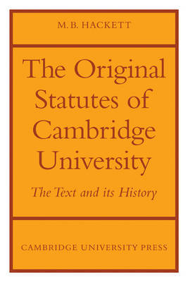 The Orignal Statutes of Cambridge University by M.B. Hackett