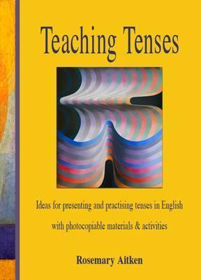 Teaching Tenses by Rosemary Aitken