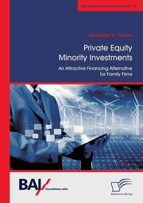 Private Equity Minority Investments by Alexander M Franke
