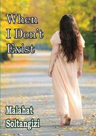 When I Don't Exist by Malahat Soltangizi