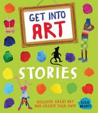 Get Into Art: Stories by Susie Brooks