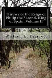 History of the Reign of Philip the Second, King of Spain, Volume II by William H Prescott image
