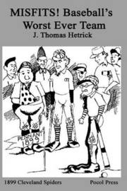 Misfits! Baseball's Worst Ever Team by J.Thomas Hetrick
