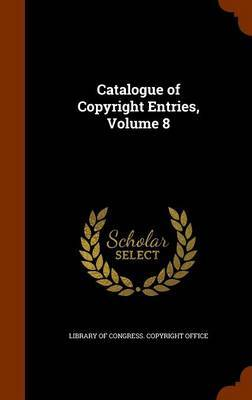 Catalogue of Copyright Entries, Volume 8 image