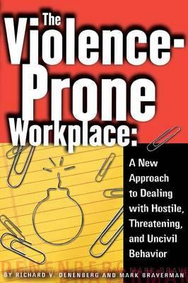 The Violence-Prone Workplace by Richard V. Denenberg