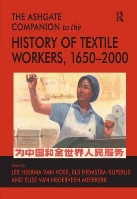The Ashgate Companion to the History of Textile Workers, 1650-2000 by Els Hiemstra-Kuperus