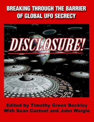 Disclosure! Breaking Through The Barrier of Global UFO Secrecy by Timothy Green Beckley