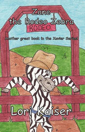 Zane the Rodeo Zebra by Lori Kaiser