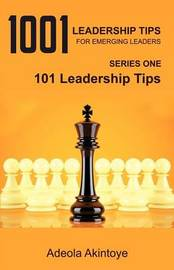 1001 Leadership Tips for Emerging Leaders by Adeola Akintoye