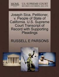 Joseph Sica, Petitioner, V. People of State of California. U.S. Supreme Court Transcript of Record with Supporting Pleadings by Russell E Parsons
