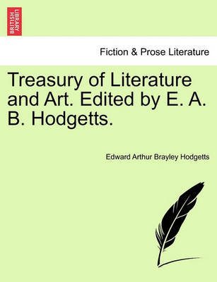 Treasury of Literature and Art. Edited by E. A. B. Hodgetts. Vol. II. by Edward Arthur Brayley Hodgetts