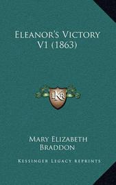 Eleanor's Victory V1 (1863) by Mary , Elizabeth Braddon