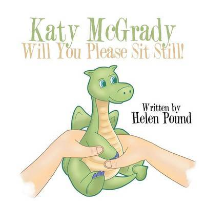 Katy McGrady Will You Please Sit Still! by Helen Pound