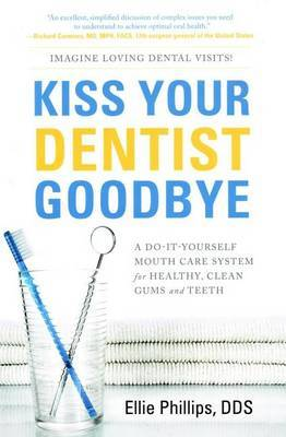 Kiss Your Dentist Goodbye by Ellie Phillips image