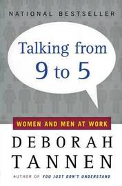 Talking from Nine to Five: Women and Men in the Workplace by Deborah Tannen