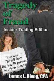 Tragedy of Fraud - Insider Trading Edition by James Ulvog