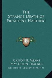 The Strange Death of President Harding by Gaston B Means