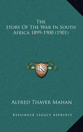 The Story of the War in South Africa 1899-1900 (1901) by Alfred Thayer Mahan