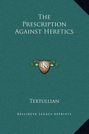 The Prescription Against Heretics by . Tertullian