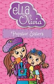 Ella and Olivia #22: Popstar Sisters by Yvette Poshoglian