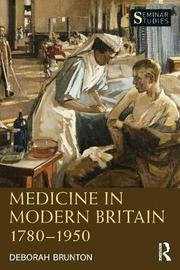 Medicine in Modern Britain 1780-1950 by Deborah Brunton