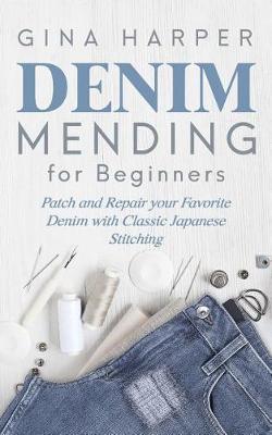 Denim Mending for Beginners by Gina Harper