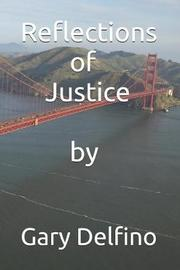 Reflections of Justice by Gary Delfino