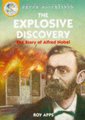 The Explosive Discovery: The Story of Alfred Nobel by Roy Apps image