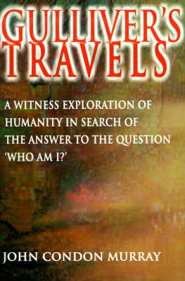 "Gulliver's Travels: A Witness Exploration of Humanity in Search of the Answer to the Question ""Who Am I?"" by John Condon Murray image"