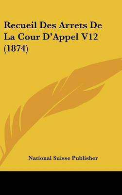 Recueil Des Arrets de La Cour D'Appel V12 (1874) by Suisse Publisher National Suisse Publisher image
