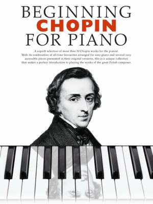 Beginning Chopin For Piano by Frederick Chopin