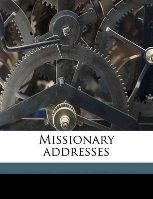 Missionary Addresses by Charles Henry Fowler