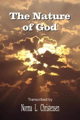 The Nature of God by Norma L. Christensen