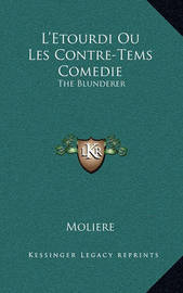 L'Etourdi Ou Les Contre-Tems Comedie: The Blunderer: Or the Counter-Plots, a Comedy (1732) by . Moliere