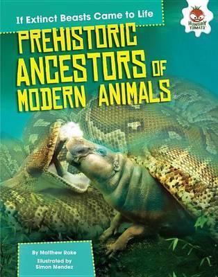 Prehistoric Ancestors of Modern Animals by Matthew Rake