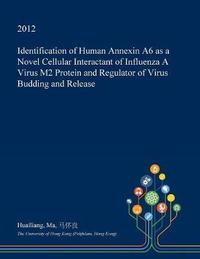 Identification of Human Annexin A6 as a Novel Cellular Interactant of Influenza a Virus M2 Protein and Regulator of Virus Budding and Release by Huailiang Ma image
