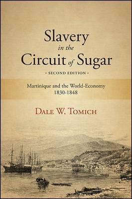 Slavery in the Circuit of Sugar by Dale W. Tomich