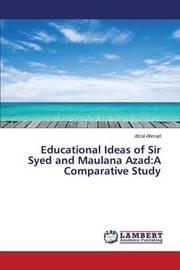 Educational Ideas of Sir Syed and Maulana Azad by Ahmad Afzal